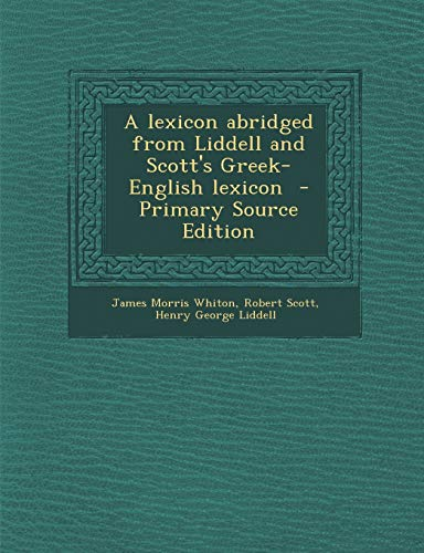 9781294834601: A Lexicon Abridged from Liddell and Scott's Greek-English Lexicon