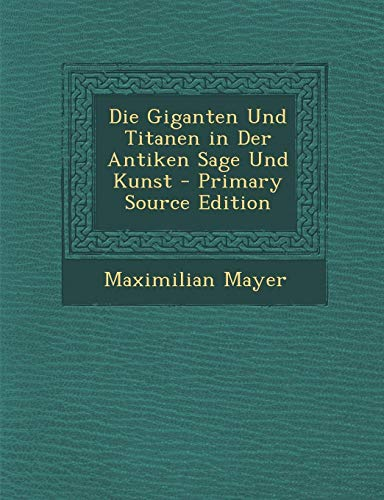 9781294837565: Die Giganten Und Titanen in Der Antiken Sage Und Kunst - Primary Source Edition