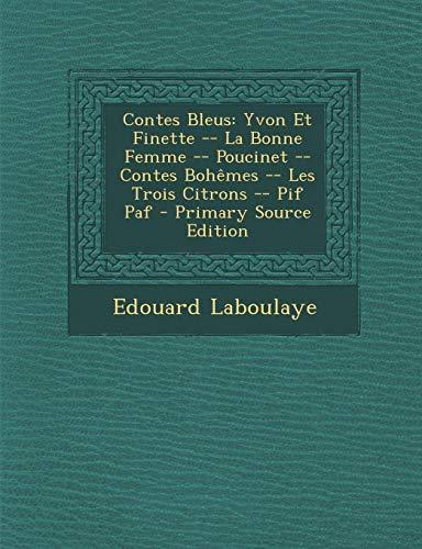 9781294837589: Contes Bleus: Yvon Et Finette -- La Bonne Femme -- Poucinet -- Contes Bohemes -- Les Trois Citrons -- PIF Paf