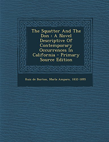 9781294843245: The Squatter And The Don: A Novel Descriptive Of Contemporary Occurrences In California - Primary Source Edition