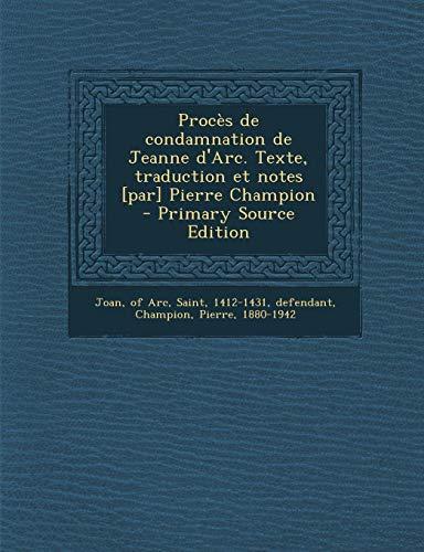 9781294845423: Proces de Condamnation de Jeanne D'Arc. Texte, Traduction Et Notes [Par] Pierre Champion