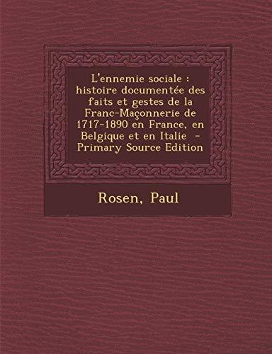 9781294860136: L'ennemie sociale: histoire documentée des faits et gestes de la Franc-Maçonnerie de 1717-1890 en France, en Belgique et en Italie (French Edition)