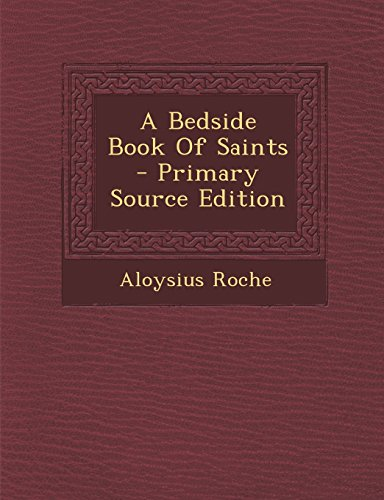 9781294863403: A Bedside Book Of Saints - Primary Source Edition