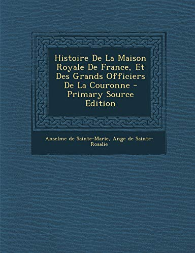 9781294864158: Histoire de La Maison Royale de France, Et Des Grands Officiers de La Couronne