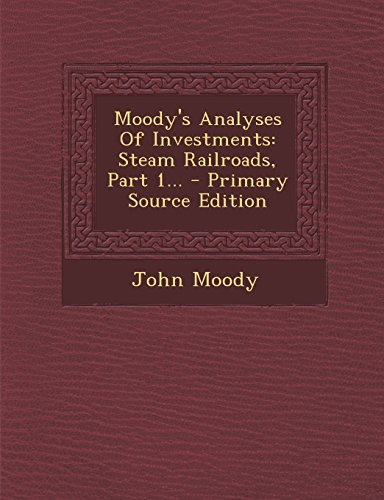 Moody s Analyses of Investments: Steam Railroads,: John Moody
