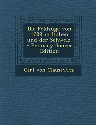 9781294867272: Die Feldzuge Von 1799 in Italien Und Der Schweiz. - Primary Source Edition
