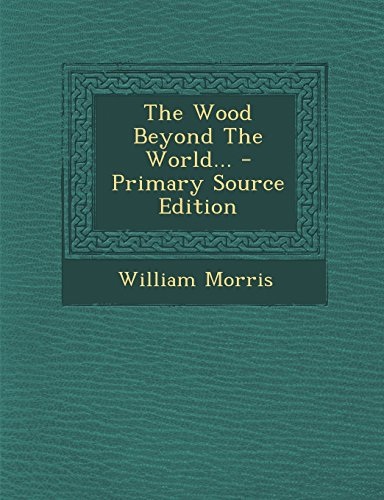 9781294868750: The Wood Beyond The World...