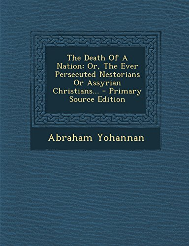 9781294869252: The Death Of A Nation: Or, The Ever Persecuted Nestorians Or Assyrian Christians...