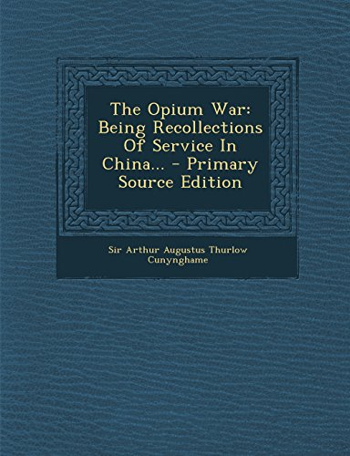 9781294869474: The Opium War: Being Recollections of Service in China... - Primary Source Edition