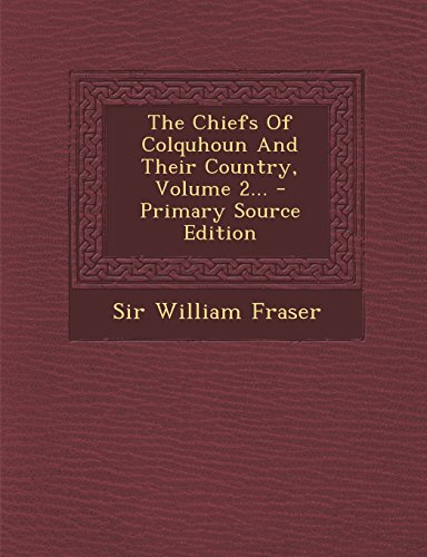 9781294871101: The Chiefs Of Colquhoun And Their Country, Volume 2...
