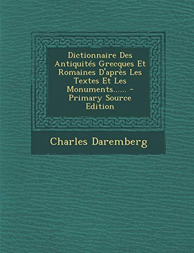 9781294871354: Dictionnaire Des Antiquités Grecques Et Romaines D'après Les Textes Et Les Monuments...... - Primary Source Edition (French Edition)