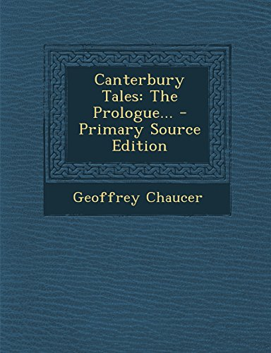 9781294871385: Canterbury Tales: The Prologue... - Primary Source Edition