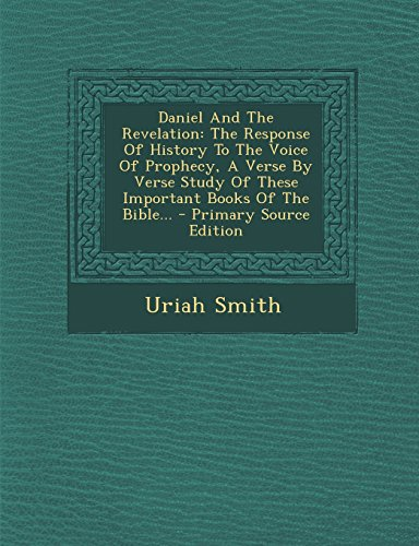 9781294871576: Daniel And The Revelation: The Response Of History To The Voice Of Prophecy, A Verse By Verse Study Of These Important Books Of The Bible...