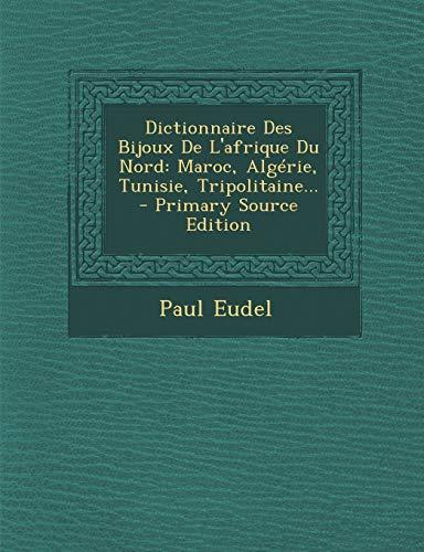 9781294871651: Dictionnaire Des Bijoux De L'afrique Du Nord: Maroc, Algérie, Tunisie, Tripolitaine... (French Edition)