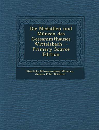 9781294871835: Die Medaillen und Münzen des Gessammthauses Wittelsbach. - Primary Source Edition