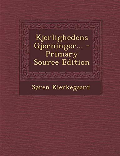 Kjerlighedens Gjerninger. - Primary Source Edition (Paperback): Deceased Soren Kierkegaard