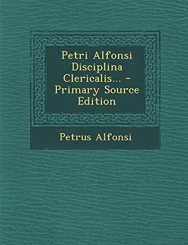 9781294872221: Petri Alfonsi Disciplina Clericalis... - Primary Source Edition (Latin Edition)
