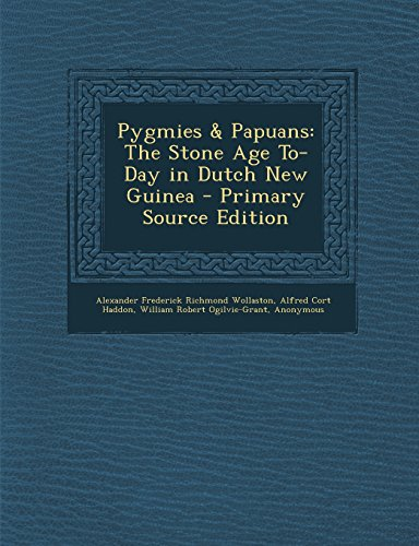 9781294877400: Pygmies & Papuans: The Stone Age To-Day in Dutch New Guinea - Primary Source Edition
