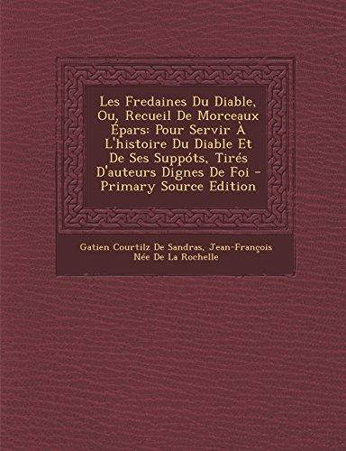 9781294878667: Les Fredaines Du Diable, Ou, Recueil de Morceaux Epars: Pour Servir A L'Histoire Du Diable Et de Ses Suppots, Tires D'Auteurs Dignes de Foi - Primary (French Edition)