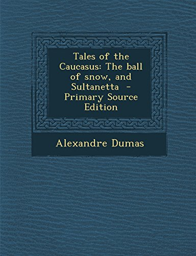 9781294884675: Tales of the Caucasus: The ball of snow, and Sultanetta