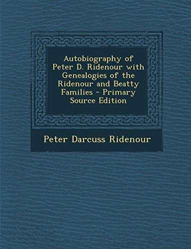 9781294897743: Autobiography of Peter D. Ridenour with Genealogies of the Ridenour and Beatty Families