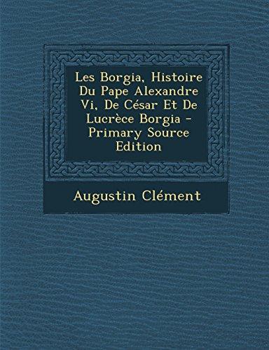9781294899198: Les Borgia, Histoire Du Pape Alexandre VI, de Cesar Et de Lucrece Borgia