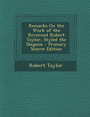 9781294899785: Remarks On the Work of the Reverend Robert Taylor, Styled the Diegesis