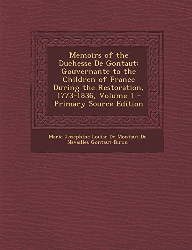9781294902331: Memoirs of the Duchesse De Gontaut: Gouvernante to the Children of France During the Restoration, 1773-1836, Volume 1