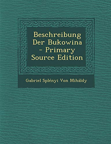 9781294904465: Beschreibung Der Bukowina - Primary Source Edition (Romanian Edition)