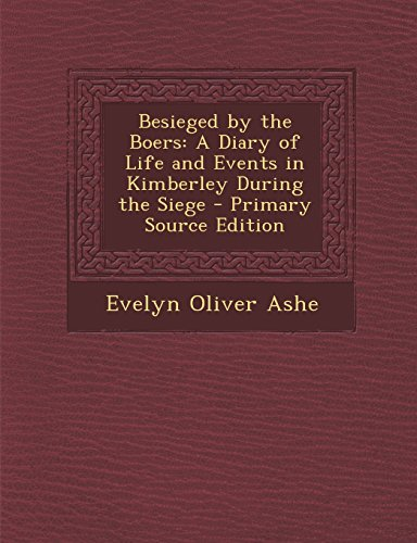 9781294905028: Besieged by the Boers: A Diary of Life and Events in Kimberley During the Siege