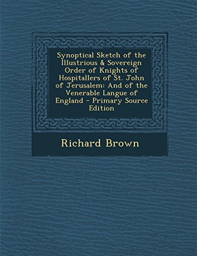 9781294906797: Synoptical Sketch of the Illustrious & Sovereign Order of Knights of Hospitallers of St. John of Jerusalem: And of the Venerable Langue of England - Primary Source Edition