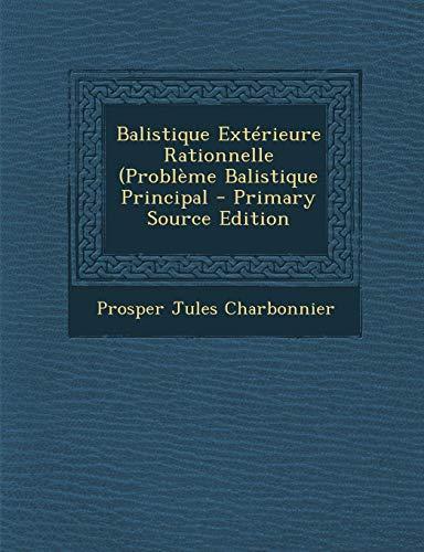9781294909569: Balistique Exterieure Rationnelle (Probleme Balistique Principal