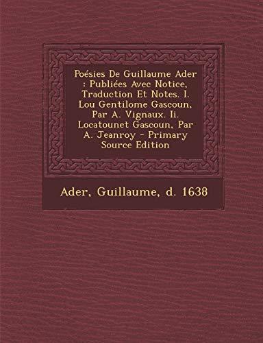 9781294913023: Poésies De Guillaume Ader: Publiées Avec Notice, Traduction Et Notes. I. Lou Gentilome Gascoun, Par A. Vignaux. Ii. Locatounet Gascoun, Par A. Jeanroy - Primary Source Edition (French Edition)