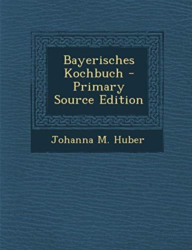 9781294913955: Bayerisches Kochbuch - Primary Source Edition