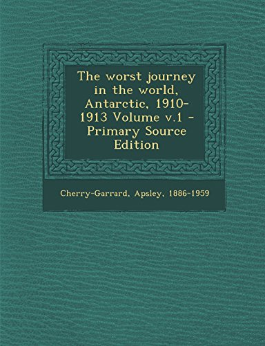 9781294914686: The worst journey in the world, Antarctic, 1910-1913 Volume v.1