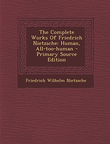 9781294915546: The Complete Works Of Friedrich Nietzsche: Human, All-too-human