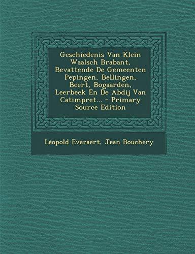 9781294916567: Geschiedenis Van Klein Waalsch Brabant, Bevattende De Gemeenten Pepingen, Bellingen, Beert, Bogaarden, Leerbeek En De Abdij Van Catimpret... (Dutch Edition)
