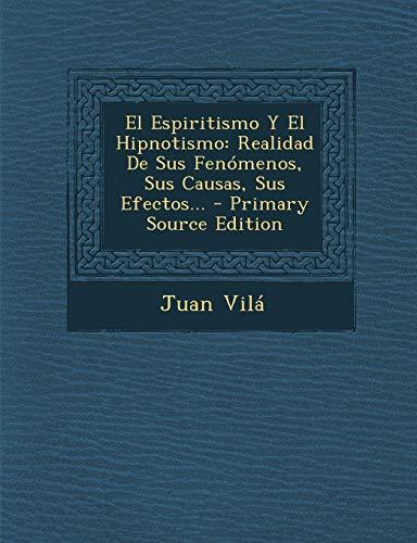9781294916703: El Espiritismo Y El Hipnotismo: Realidad De Sus Fenómenos, Sus Causas, Sus Efectos... (Spanish Edition)