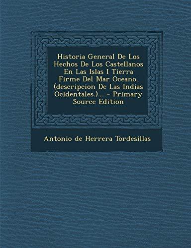 9781294916895: Historia General de Los Hechos de Los Castellanos En Las Islas I Tierra Firme del Mar Oceano. (Descripcion de Las Indias Ocidentales.)... - Primary So