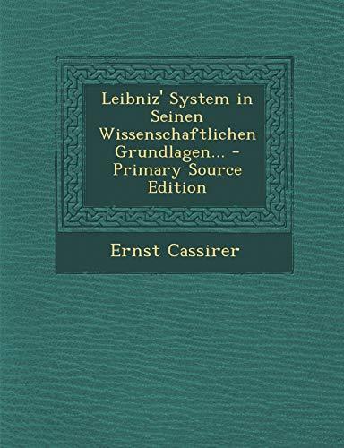9781294918271: Leibniz' System in Seinen Wissenschaftlichen Grundlagen... - Primary Source Edition