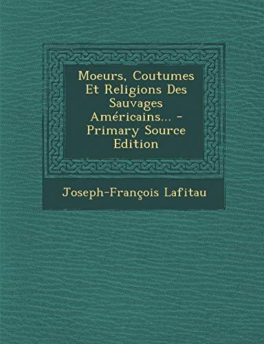 9781294918394: Moeurs, Coutumes Et Religions Des Sauvages Americains...