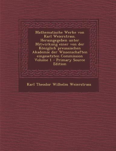 9781294920298: Mathematische Werke von Karl Weierstrass. Herausgegeben unter Mitwirkung einer von der Königlich preussischen Akademie der Wissenschaften eingesetzten ... 1 - Primary Source Edition (German Edition)