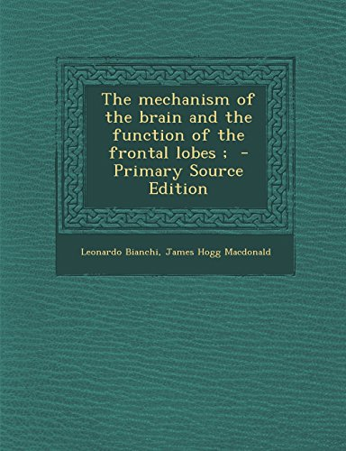 9781294923527: The mechanism of the brain and the function of the frontal lobes ;