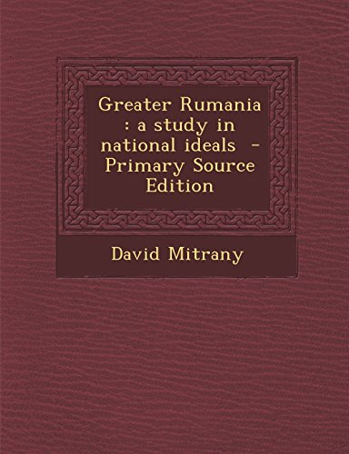 9781294923589: Greater Rumania: a study in national ideals