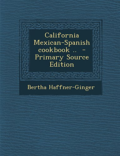 9781294924104: California Mexican-Spanish cookbook ..