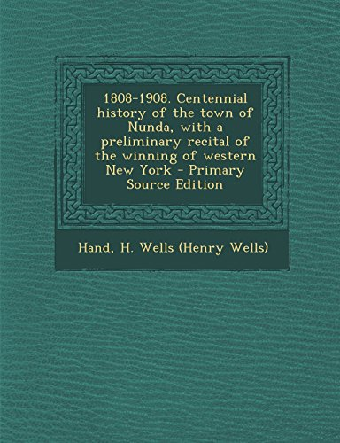 9781294930730: 1808-1908. Centennial history of the town of Nunda, with a preliminary recital of the winning of western New York - Primary Source Edition