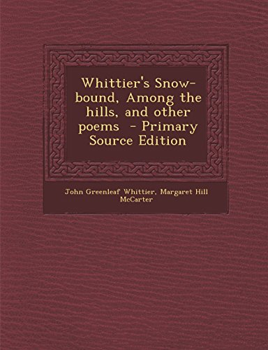 9781294932826: Whittier's Snow-bound, Among the hills, and other poems