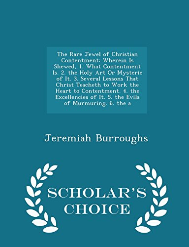 The Rare Jewel of Christian Contentment: Wherein: Burroughs, Jeremiah