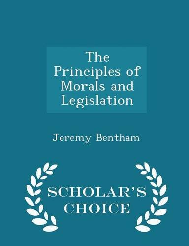9781294941538: The Principles of Morals and Legislation - Scholar's Choice Edition