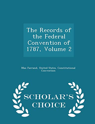 9781294948216: The Records of the Federal Convention of 1787, Volume 2 - Scholar's Choice Edition